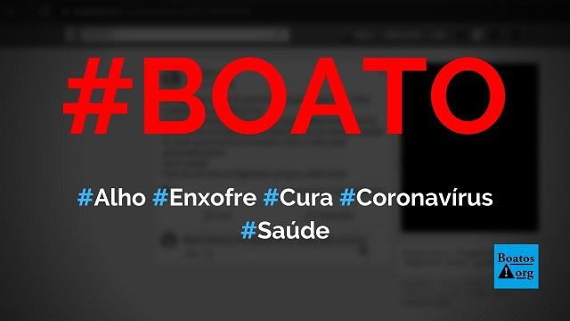 Enxofre do alho previne e cura o coronavírus (Covid-19), diz boato (Foto: Reprodução/Facebook)