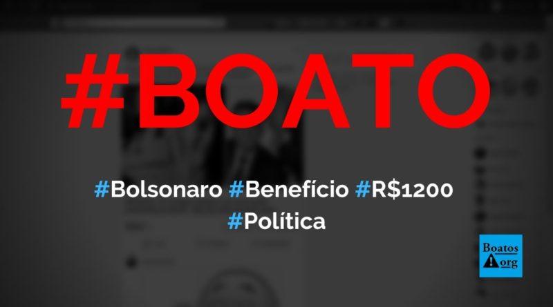 Bolsonaro vai unir Bolsa Família e criar benefício permanente de R$ 1200, diz boato (Foto: Reprodução/Facebook)