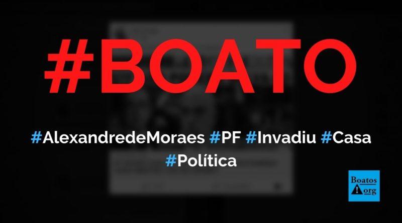 PF invadiu a casa do ministro do STF Alexandre de Moraes, diz boato (Foto: Reprodução/Facebook)