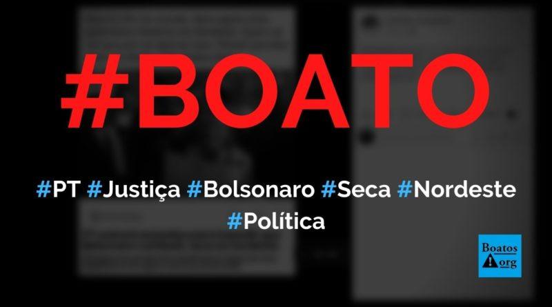 PT entra na Justiça para evitar que Bolsonaro acabe com a seca no Nordeste, diz boato (Foto: Reprodução/Facebook)