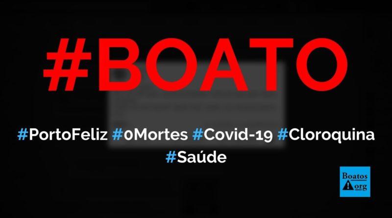 Porto Feliz (SP) teve 1500 casos de Covid-19 e nenhum óbito graças ao uso da cloroquina, diz boato (Foto: Reprodução/Facebook)