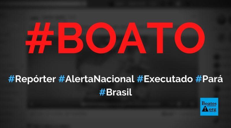 Repórter do Alerta Nacional foi executado após denunciar superfaturamento na prefeitura de Moju (Pará), diz boato (Foto: Reprodução/Facebook)