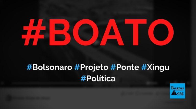 Vídeo incrível mostra como Bolsonaro vai construir a ponte do Xingu, diz boato (Foto: Reprodução/Facebook)