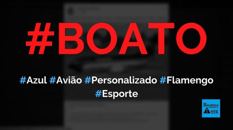 Azul personalizou um avião com as cores do Flamengo para fazer transportes aéreos, diz boato (Foto: Reprodução/Facebook)