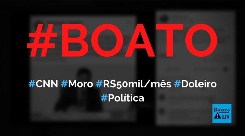 CNN acaba de noticiar que Sérgio Moro recebia R$ 50 mil por mês de doleiro, diz boato (Foto: Reprodução/Facebook)