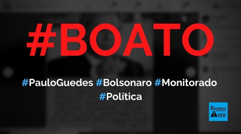 Paulo Guedes diz que, se todos os presidentes fossem monitorados como Bolsonaro é, o Brasil seria melhor país do mundo, diz boato (Foto: Reprodução/Facebook)