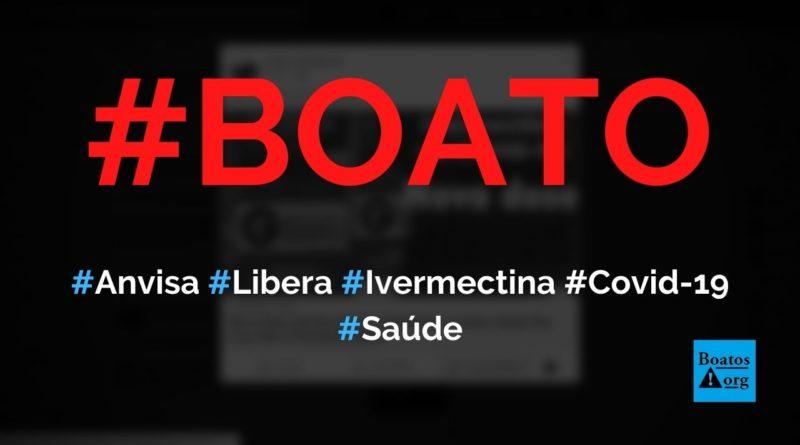 Anvisa liberou ivermectina e mudou dose para tratar a Covid-19, diz boato (Foto: Reprodução/Facebook)