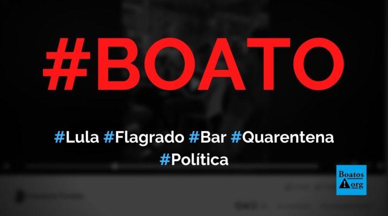 Lula é flagrado e xingado em bar durante quarentena da Covid-19, mostra vídeo, diz boato (Foto: Reprodução/Facebook)