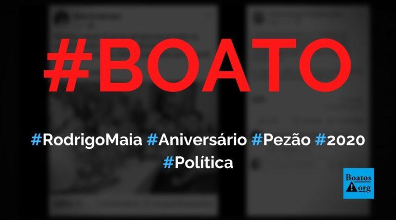 Rodrigo Maia participou de festa de aniversário de Luiz Fernando Pezão durante pandemia da Covid-19, diz boato (Foto: Reprodução/Facebook)