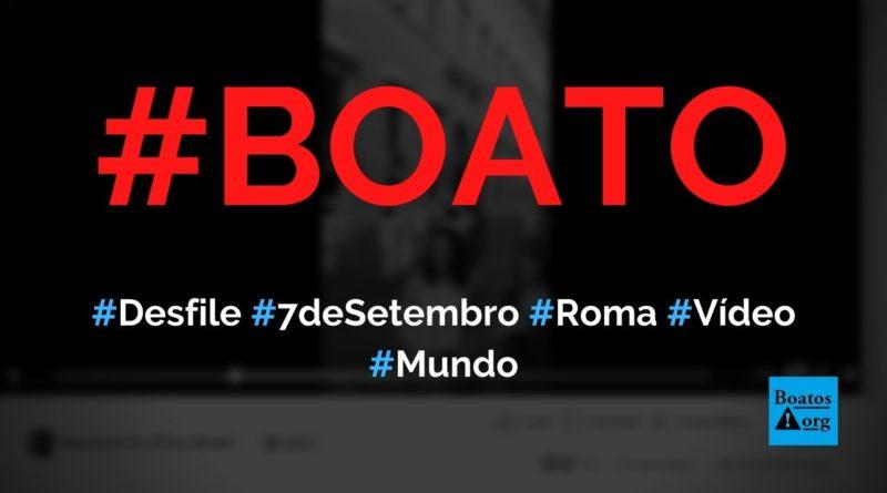 Vídeo mostra desfile de 7 de setembro em Roma com música Eu Te Amo, Meu Brasil, diz boato (Foto: Reprodução/Facebook)