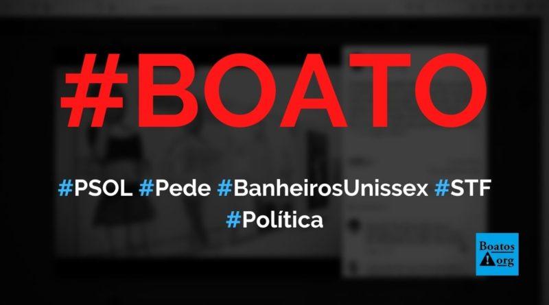 PSOL pede no STF banheiros unissex e obrigatoriedade da ideologia de gênero, diz boato (Foto: Reprodução/Facebook)