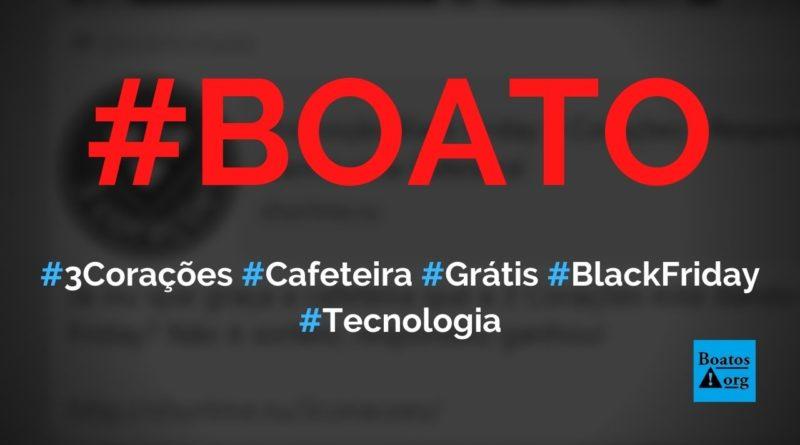 3 Corações está dando cafeteiras de graça na Black Friday, diz boato (Foto: Reprodução/Facebook)
