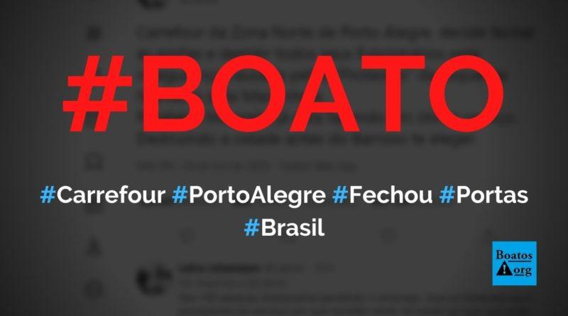 Carrefour de Porto Alegre fechou as portas e demitiu todos funcionários, diz boato (Foto: Reprodução/Facebook)