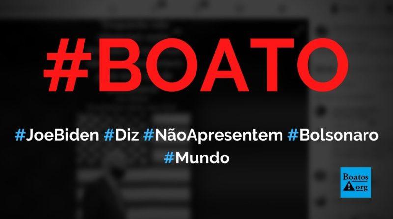 Joe Biden diz enquanto não elegerem outro presidente do Brasil não me apresentem a Bolsonaro, diz boato (Foto: Reprodução/Facebook)