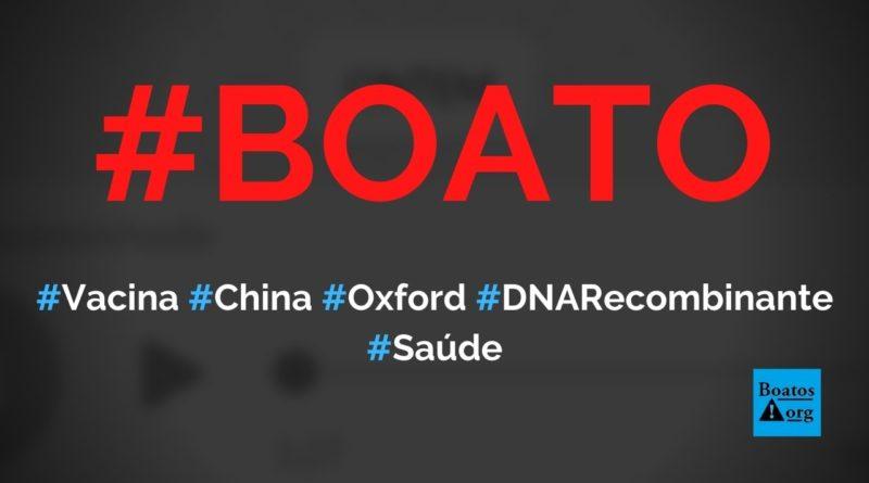 Vacina da China e de Oxford são feitas com DNA recombinante, diz boato (Foto: Reprodução/WhatsApp)