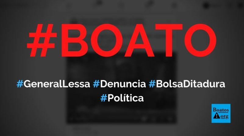 "General Lessa denuncia Bolsa Ditadura, pede ""estado de guerra"", mostra vídeo, diz boato (Foto: Reprodução/Facebook)"