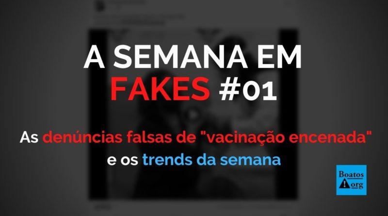 A Semana em Fakes 1 - Antivacinas e bolsonaristas inundam redes sociais com denúncias falsas de vacinação encenada