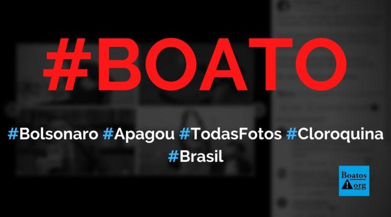 Bolsonaro apagou todas as fotos em que promovia cloroquina, diz boato (Foto: Reprodução/Facebook)