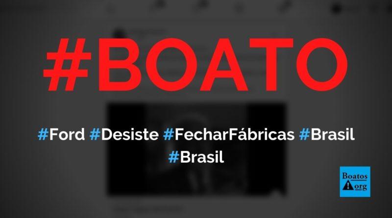 Ford desiste de fechar fábricas e não vai mais sair do Brasil, diz boato (Foto: Reprodução/Facebook)