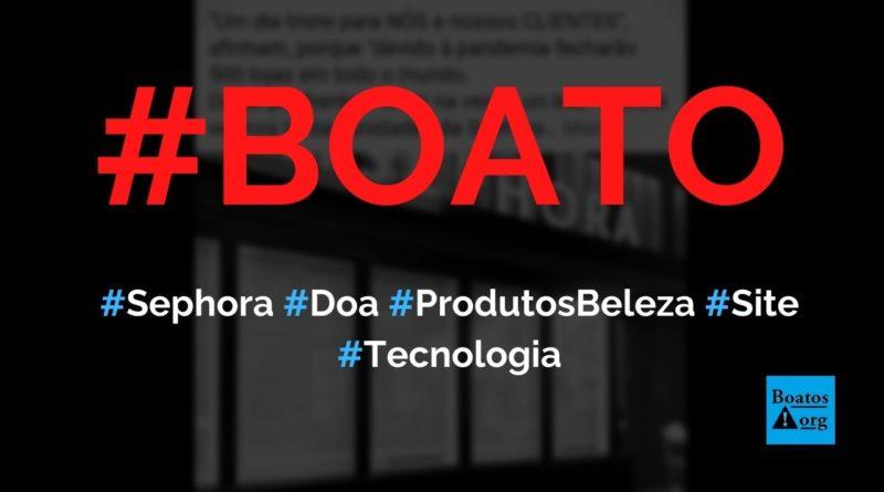 Sephora vai fechar lojas e doar produtos de beleza, diz boato (Foto: Reprodução/Facebook)