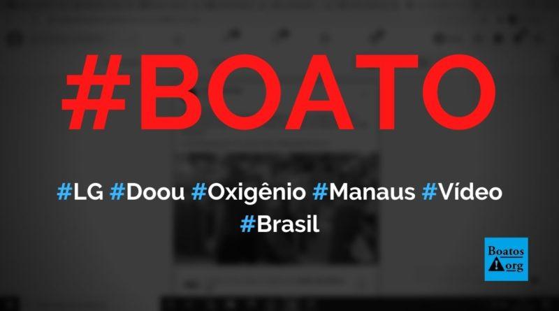 Vídeo mostra que LG decidiu parar produção e doar oxigênio para hospitais de Manaus, diz boato (Foto: Reprodução/Facebook)