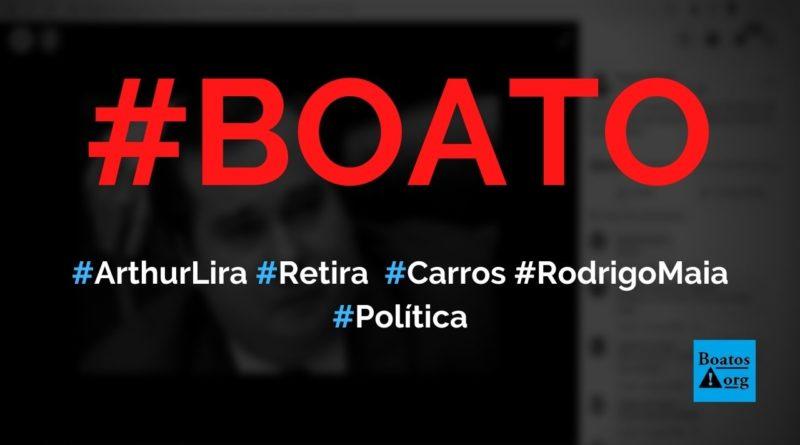 Arthur Lira resolveu retirar quatro carros e seguranças de Rodrigo Maia, diz boato (Foto: Reprodução/Facebook)