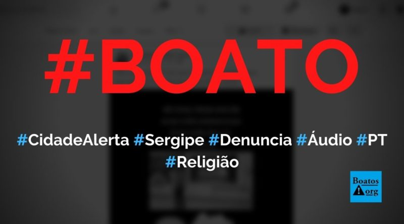 Cidade Alerta Sergipe denuncia áudio de membro do PT contra igrejas, diz boato (Foto: Reprodução/Facebook)