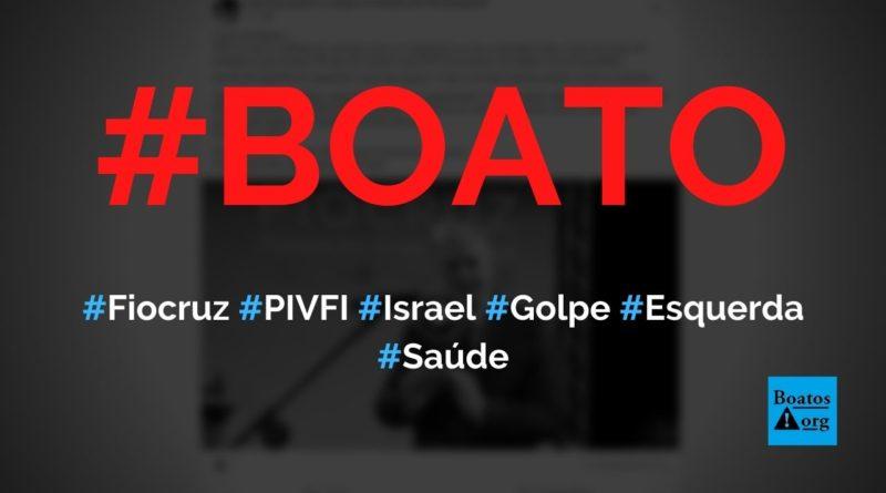 Fiocruz construiu o Parque Industrial de Vacinas (PIVFI) com cientistas de Israel para dar golpe de mestre, diz boato (Foto: Reprodução/Facebook)