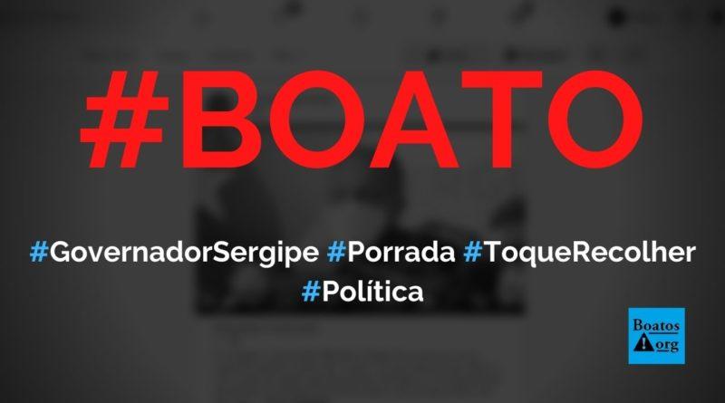 Governador de Sergipe, Belivaldo Chagas, diz que quem descumprir lockdown vai levar porrada, diz boato (Foto: Reprodução/Facebook)