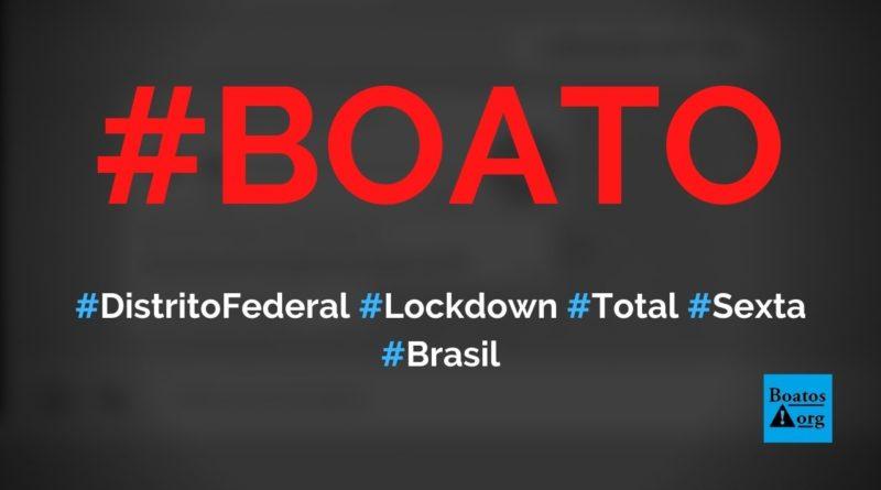 Lockdown total no Distrito Federal será decretado por Ibaneis, diz boato (Foto: Reprodução/Facebook)