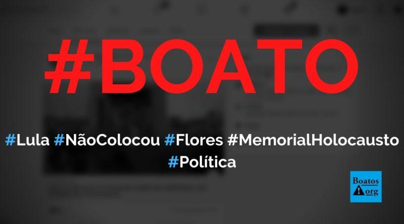 Lula se recusou a colocar flores no Memorial de Vítimas do Holocausto, diz boato (Foto: Reprodução/Facebook)