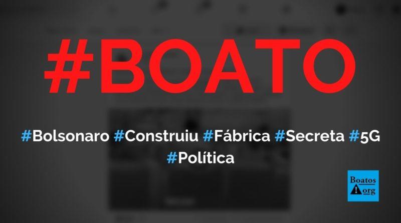 Bolsonaro construiu fábrica de 5G secretamente e frustou planos da China, diz boato (Foto: Reprodução/Facebook)