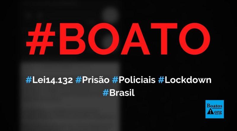 Lei 14132 prevê prisão para policiais de fecharem o comércio e agirem a favor do isolamento social, diz boato (Foto: Reprodução/WhatsApp)