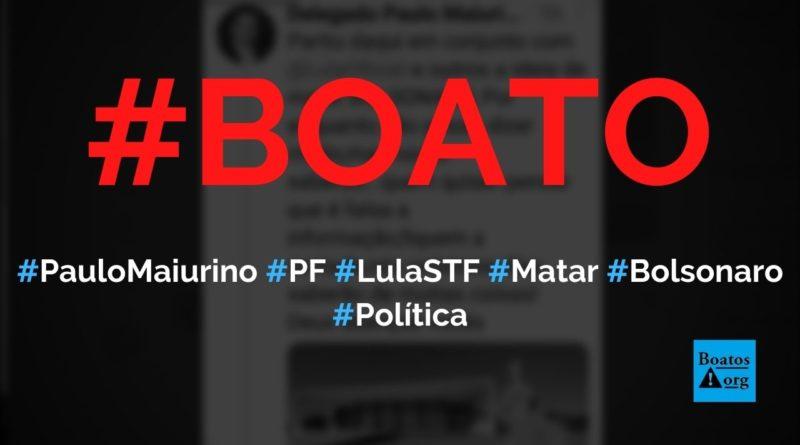 Paulo Maiurino, diretor da PF, denuncia que STF e Lula mandaram matar Bolsonaro, diz boato (Foto: Reprodução/Twitter)