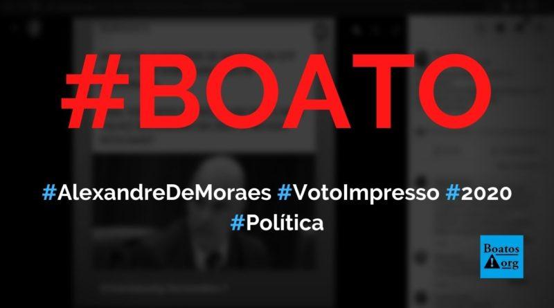 Alexandre de Moraes diz que não terá voto impresso e nem Bolsonaro em 2022, diz boato (Foto: Reprodução/Facebook)