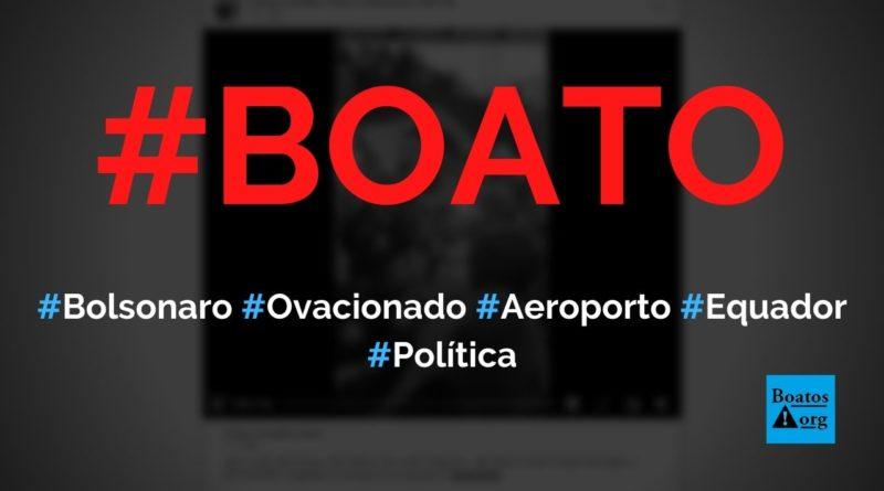 Bolsonaro é ovacionado ao chegar em aeroporto no Equador, mostra vídeo, diz boato (Foto: Reprodução/Facebook)