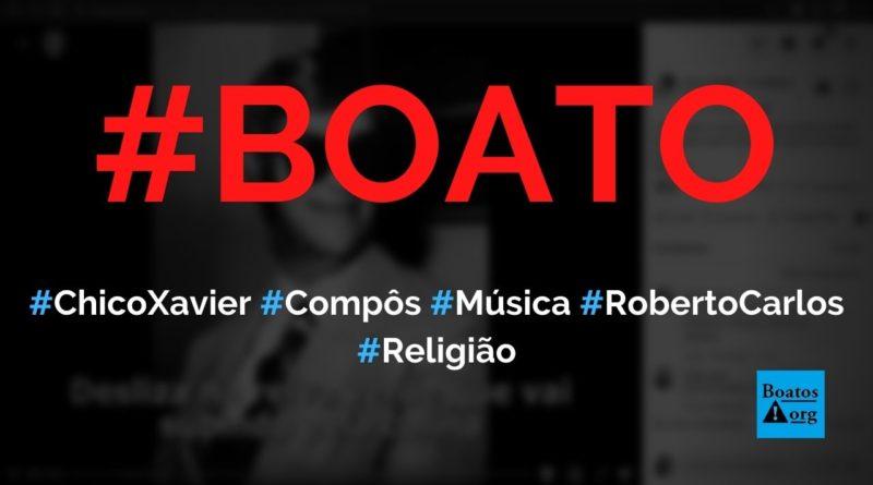 Chico Xavier compôs a música O Homem e doou a Roberto Carlos, diz boato (Foto: Reprodução/Facebook)