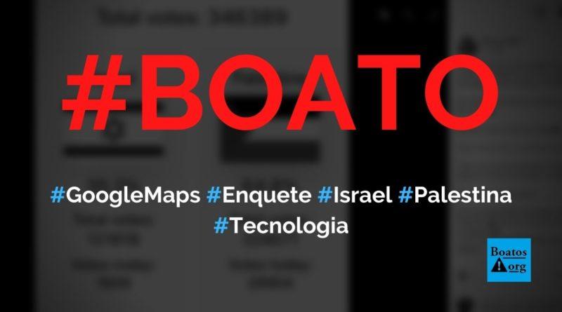 Google Maps lança votação para escolher entre Israel ou Palestina, diz boato (Foto: Reprodução/Facebook)