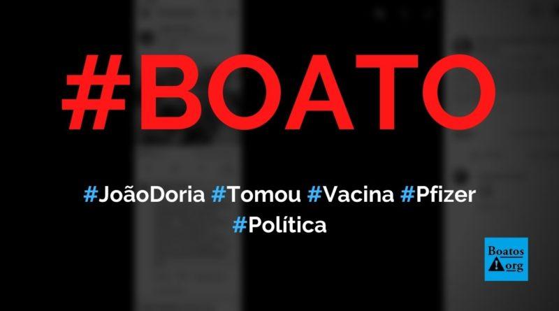 João Doria tomou a vacina da Pfizer e se negou a tomar Coronavac, diz boato (Foto: Reprodução/Facebook)