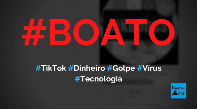 Link ganhar dinheiro com TikTok é golpe ou vírus, diz boato (Foto: ReproduçãoWhatsApp)