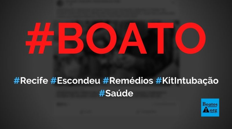 Prefeitura de Recife escondeu kit intubação que poderia ter salvo todo o Brasil, diz boato (Foto: Reprodução/Facebook)