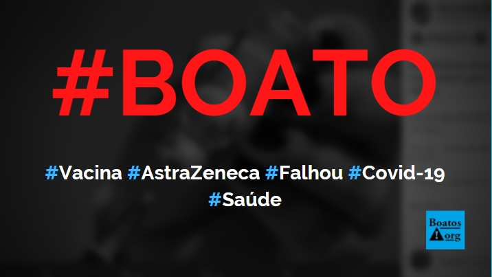 AstraZeneca anuncia que vacina contra a Covid-19 falhou, diz boato (Foto: Reprodução/Facebook)