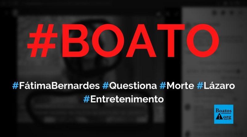Fátima Bernardes questiona se houve excesso da polícia na morte de Lázaro Barbosa, diz boato (Foto: Reprodução/Facebook)