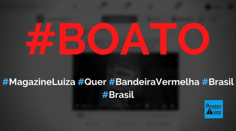Magazine Luiza quer que a bandeira do Brasil seja vermelha, diz boato (Foto: Reprodução/Facebook)