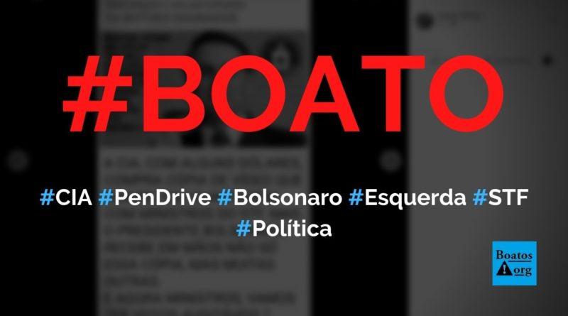 CIA entregou para Bolsonaro pen drive com denúncias contra a esquerda e STF, diz boato (Foto: Reprodução/Facebook)