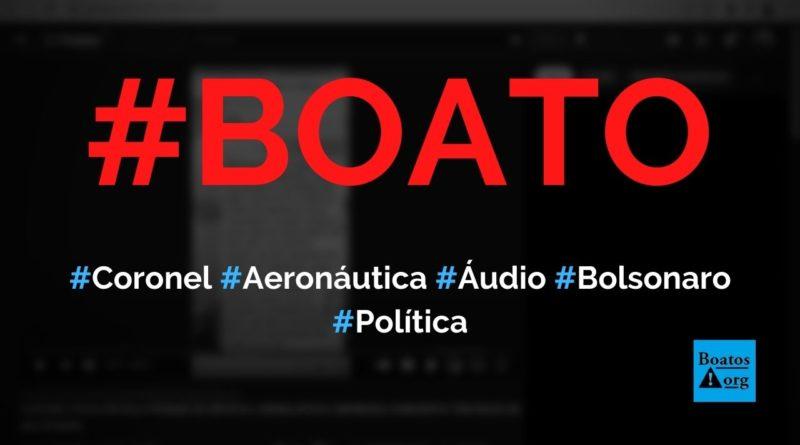 Coronel da Aeronáutica que não é bolsonarista grava áudio sobre o presidente, diz boato (Foto: Reprodução/Facebook)