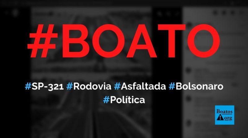 Foto mostra rodovia asfaltada (SP-321) pelo governo Bolsonaro, diz boato (Foto: Reprodução/Facebook)