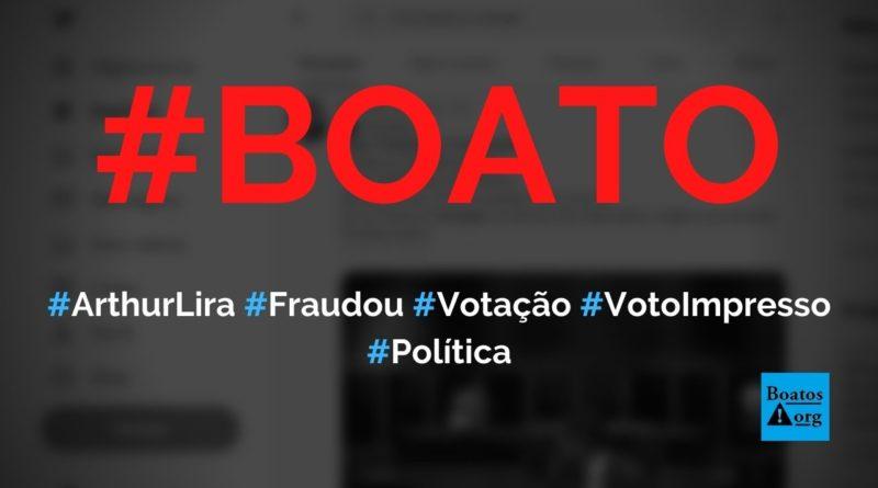 Arthur Lira fraudou a votação sobre voto impresso na Câmara, diz boato (Foto: Reprodução/Facebook)
