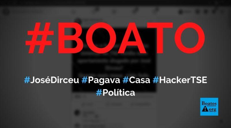 Hacker do TSE vivia em casa de José Dirceu, que pagava o seu aluguel, diz boato (Foto: Reprodução/Facebook)