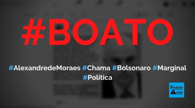 Alexandre de Moraes chama Bolsonaro de marginal expulso do Exército por insanidade mental, diz boato (Foto: Reprodução/Facebook)